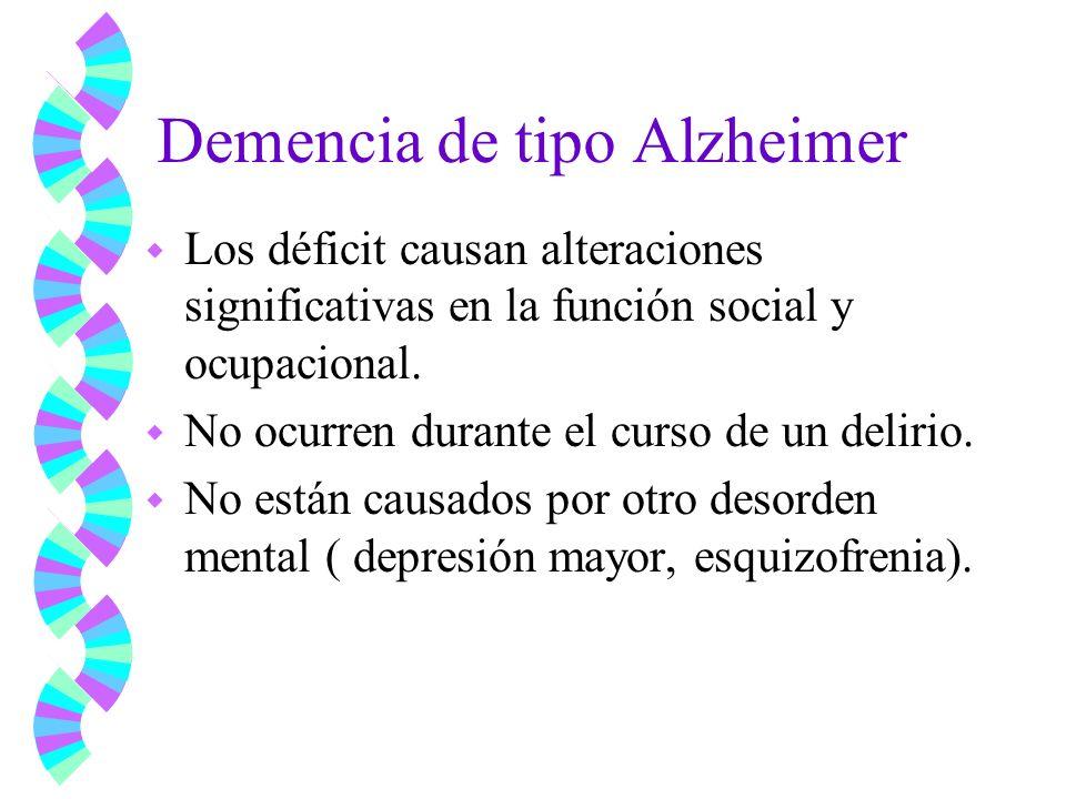 Demencia de tipo Alzheimer w Los déficit causan alteraciones significativas en la función social y ocupacional. w No ocurren durante el curso de un de
