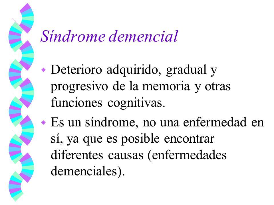 Síndrome demencial w Deterioro adquirido, gradual y progresivo de la memoria y otras funciones cognitivas. w Es un síndrome, no una enfermedad en sí,