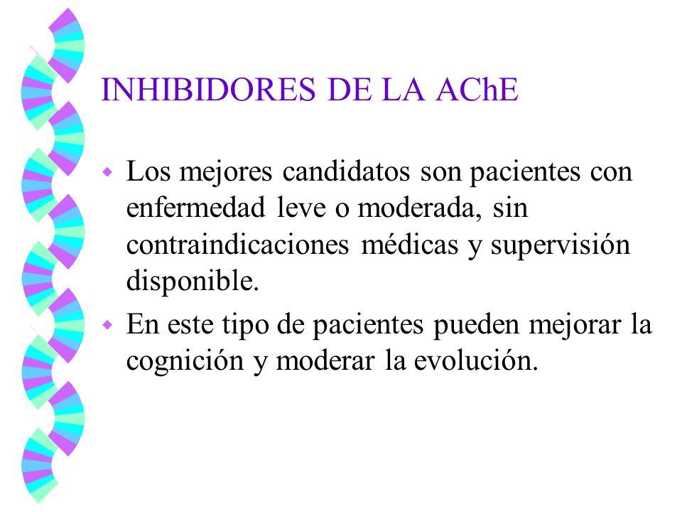 INHIBIDORES DE LA AChE w Los mejores candidatos son pacientes con enfermedad leve o moderada, sin contraindicaciones médicas y supervisión disponible.