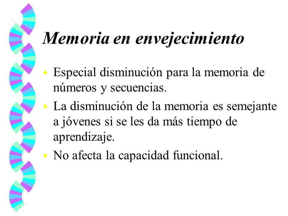 Memoria en envejecimiento w Especial disminución para la memoria de números y secuencias. w La disminución de la memoria es semejante a jóvenes si se