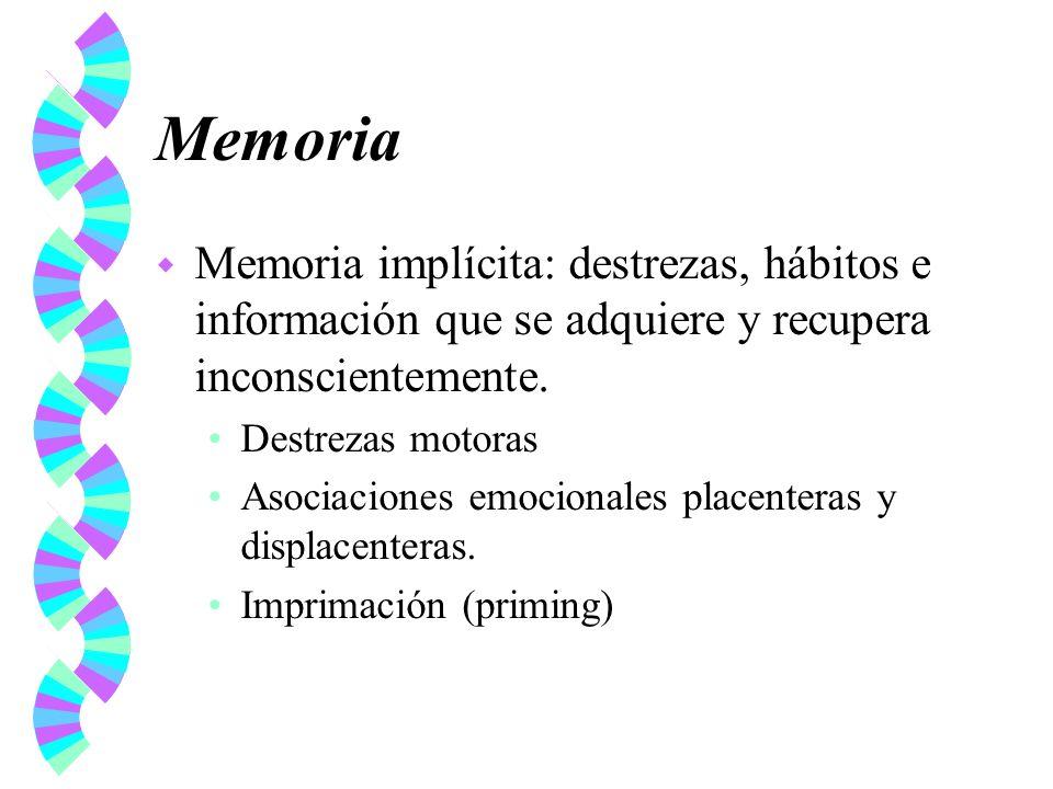 Memoria w Memoria implícita: destrezas, hábitos e información que se adquiere y recupera inconscientemente. Destrezas motoras Asociaciones emocionales