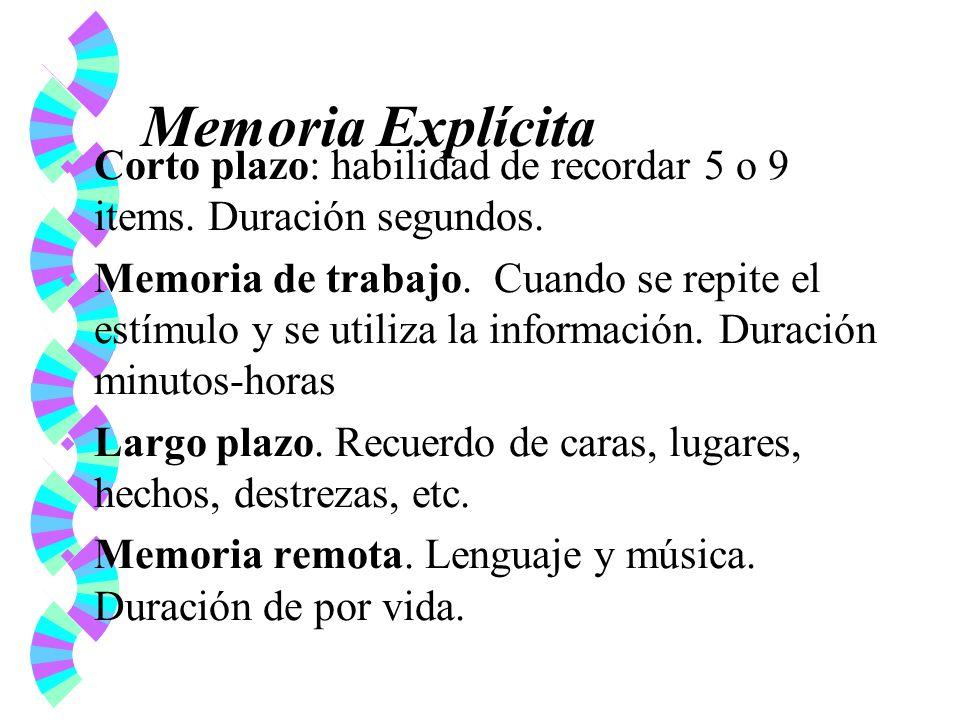Memoria Explícita w Corto plazo: habilidad de recordar 5 o 9 items. Duración segundos. w Memoria de trabajo. Cuando se repite el estímulo y se utiliza