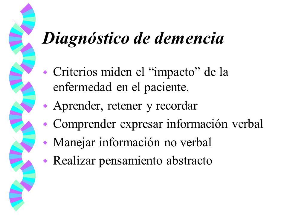 Diagnóstico de demencia w Criterios miden el impacto de la enfermedad en el paciente. w Aprender, retener y recordar w Comprender expresar información