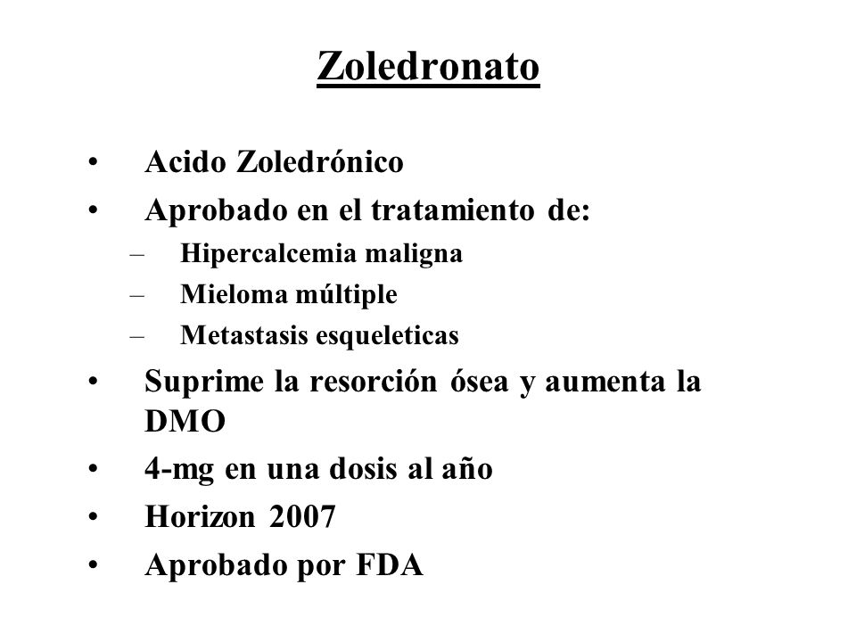 Zoledronato Acido Zoledrónico Aprobado en el tratamiento de: –Hipercalcemia maligna –Mieloma múltiple –Metastasis esqueleticas Suprime la resorción ós