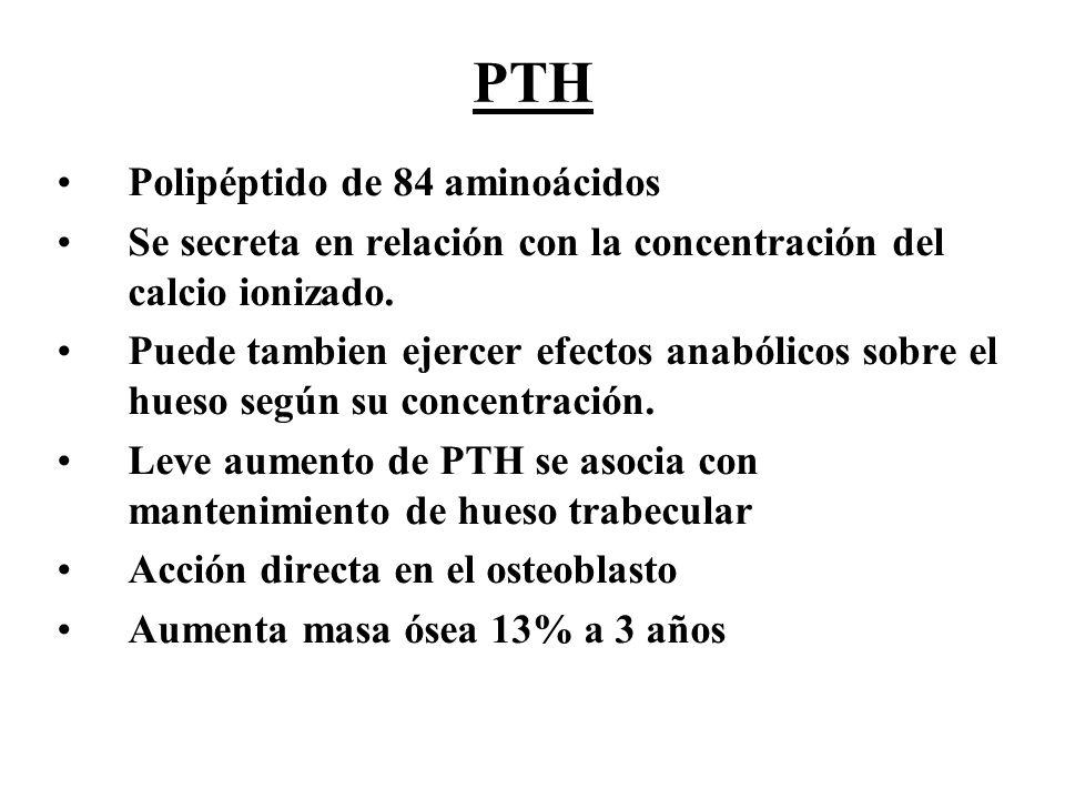 PTH Polipéptido de 84 aminoácidos Se secreta en relación con la concentración del calcio ionizado. Puede tambien ejercer efectos anabólicos sobre el h