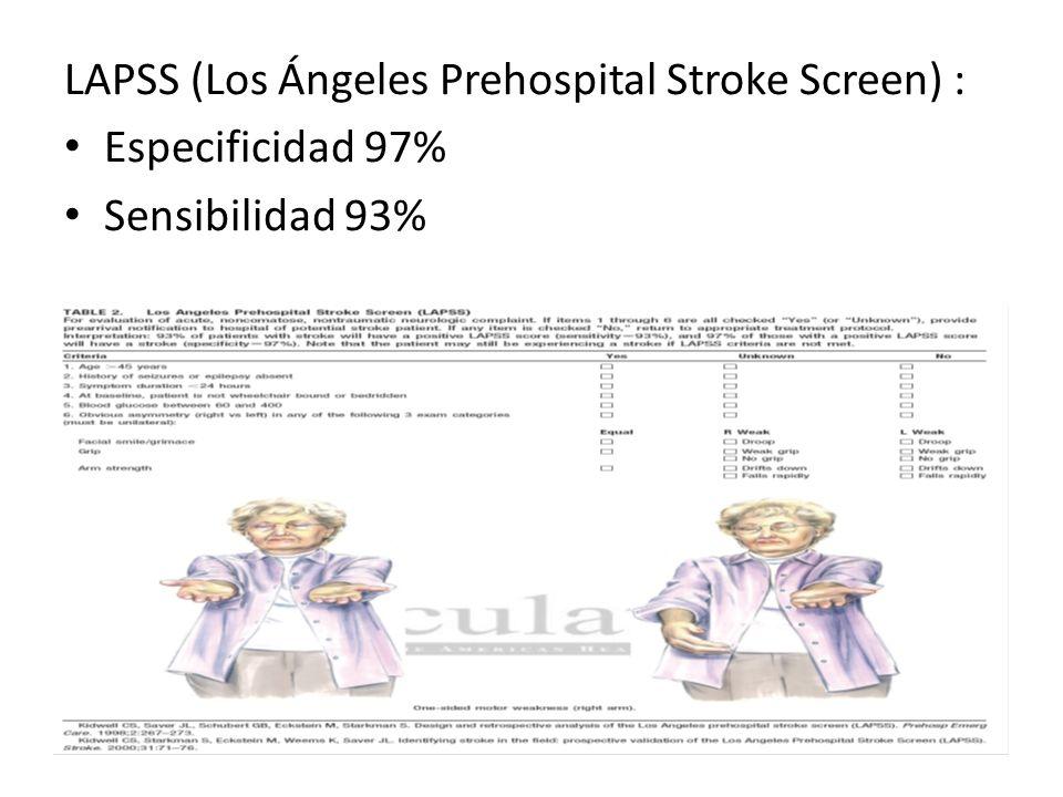 LAPSS (Los Ángeles Prehospital Stroke Screen) : Especificidad 97% Sensibilidad 93%