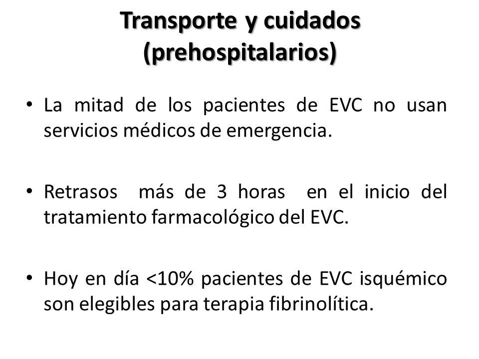 Transporte y cuidados (prehospitalarios) La mitad de los pacientes de EVC no usan servicios médicos de emergencia. Retrasos más de 3 horas en el inici