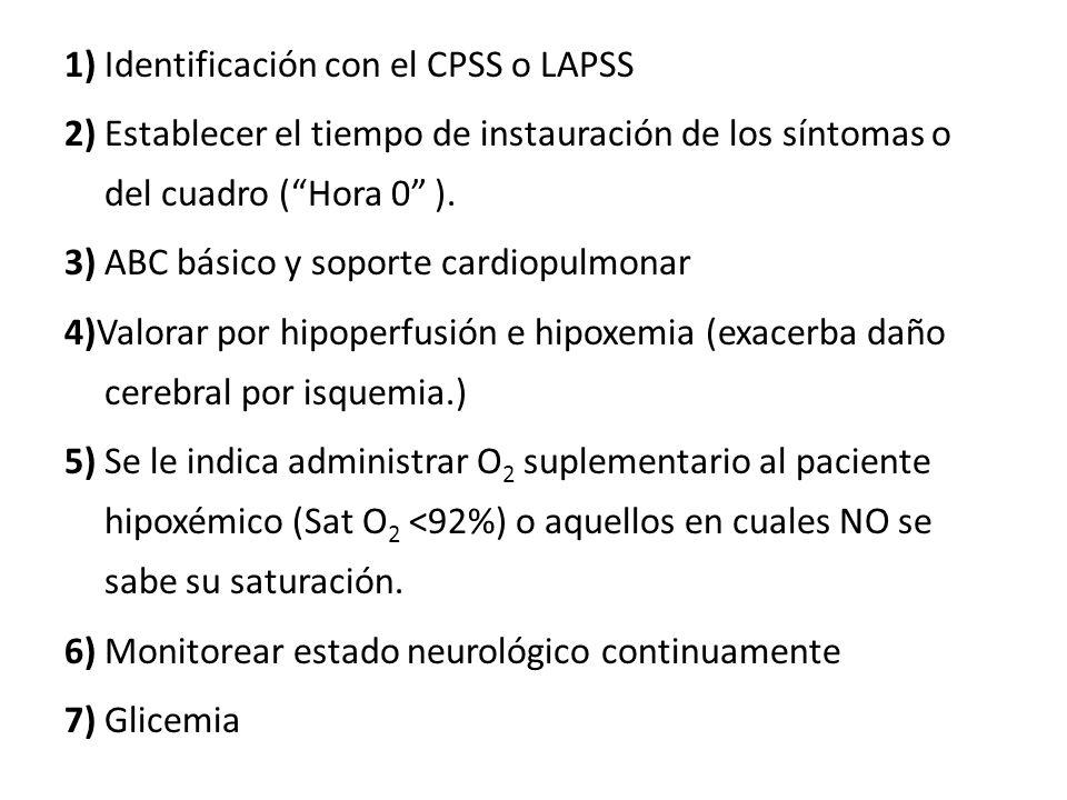 1) Identificación con el CPSS o LAPSS 2) Establecer el tiempo de instauración de los síntomas o del cuadro (Hora 0 ). 3) ABC básico y soporte cardiopu