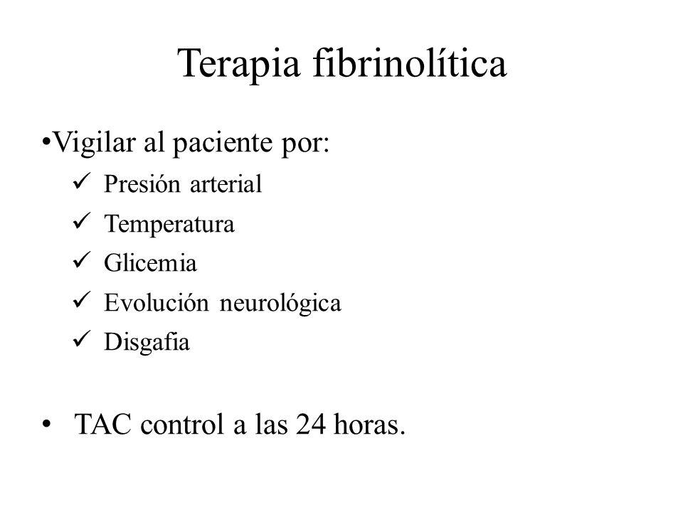 Terapia fibrinolítica Vigilar al paciente por: Presión arterial Temperatura Glicemia Evolución neurológica Disgafia TAC control a las 24 horas.
