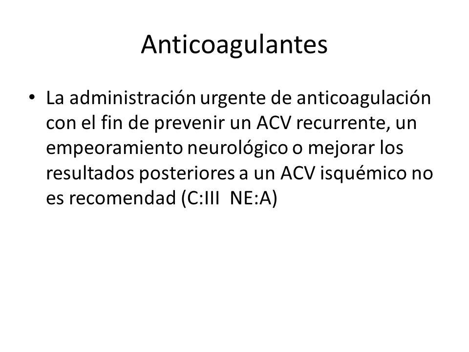 Anticoagulantes La administración urgente de anticoagulación con el fin de prevenir un ACV recurrente, un empeoramiento neurológico o mejorar los resu