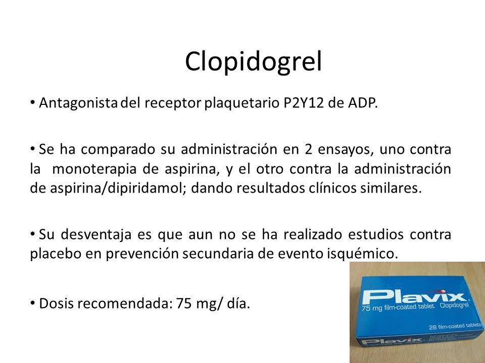 Clopidogrel Antagonista del receptor plaquetario P2Y12 de ADP. Se ha comparado su administración en 2 ensayos, uno contra la monoterapia de aspirina,