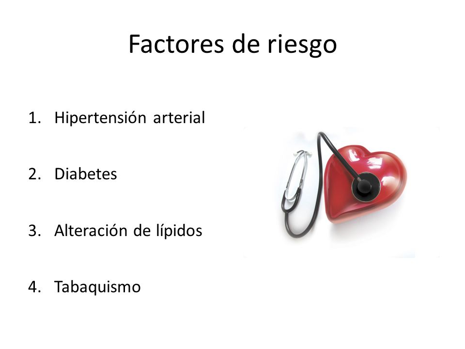 Factores de riesgo 1.Hipertensión arterial 2.Diabetes 3.Alteración de lípidos 4.Tabaquismo