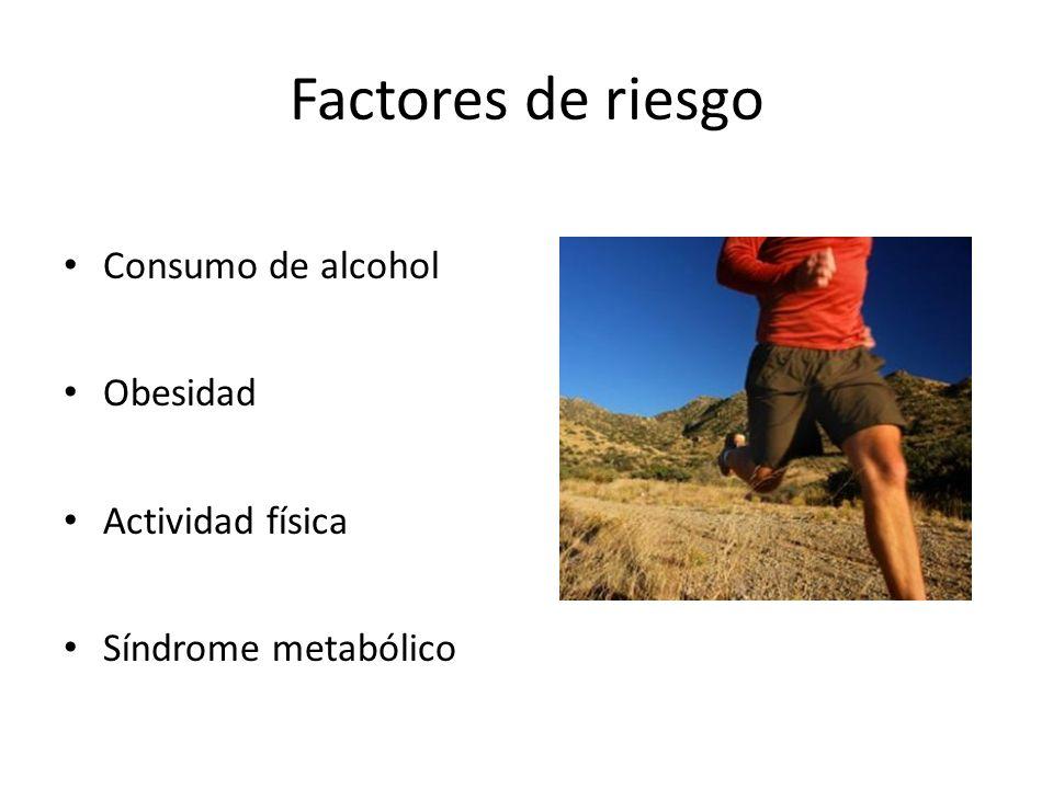 Factores de riesgo Consumo de alcohol Obesidad Actividad física Síndrome metabólico