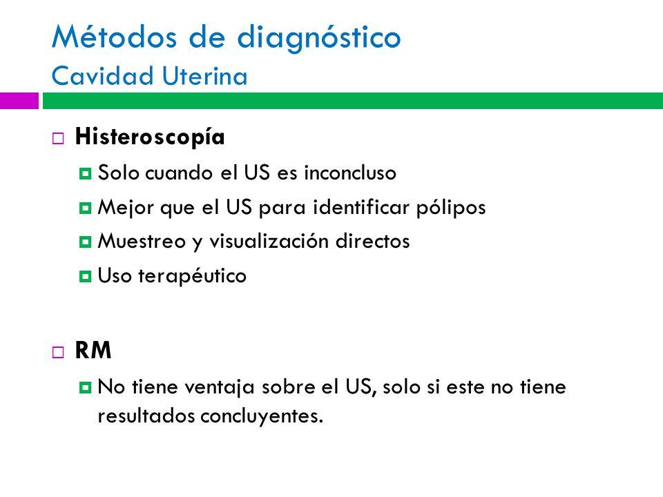 Métodos de diagnóstico Cavidad Uterina Histeroscopía Solo cuando el US es inconcluso Mejor que el US para identificar pólipos Muestreo y visualización