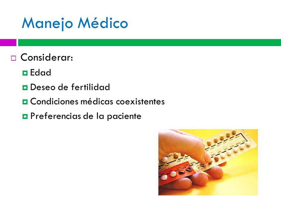 Manejo Médico Considerar: Edad Deseo de fertilidad Condiciones médicas coexistentes Preferencias de la paciente