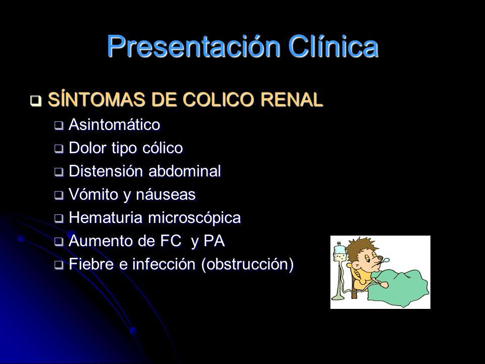 Presentación Clínica SÍNTOMAS DE COLICO RENAL SÍNTOMAS DE COLICO RENAL Asintomático Asintomático Dolor tipo cólico Dolor tipo cólico Distensión abdomi