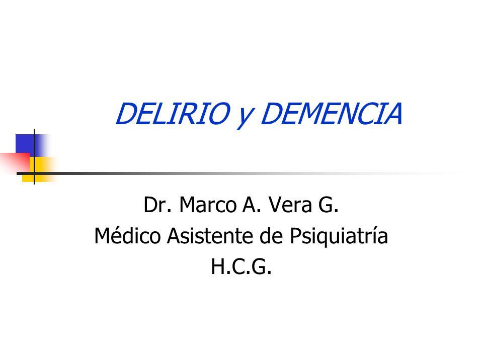 DELIRIO y DEMENCIA Dr. Marco A. Vera G. Médico Asistente de Psiquiatría H.C.G.