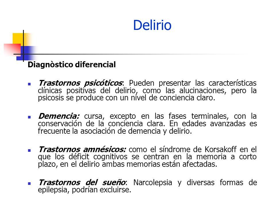 Delirio Diagnòstico diferencial Trastornos psicóticos: Pueden presentar las características clínicas positivas del delirio, como las alucinaciones, pe