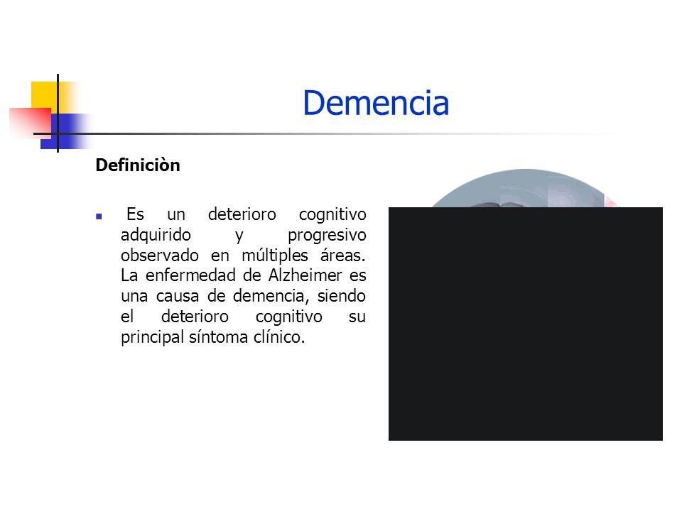 Demencia Definiciòn Es un deterioro cognitivo adquirido y progresivo observado en múltiples áreas. La enfermedad de Alzheimer es una causa de demencia