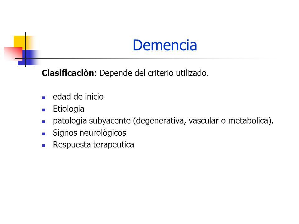 Demencia Clasificaciòn: Depende del criterio utilizado. edad de inicio Etiologìa patologìa subyacente (degenerativa, vascular o metabolica). Signos ne