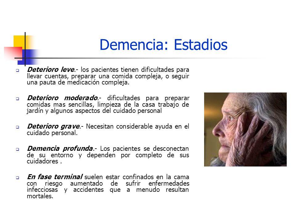 Demencia: Estadios Deterioro leve.- los pacientes tienen dificultades para llevar cuentas, preparar una comida compleja, o seguir una pauta de medicac