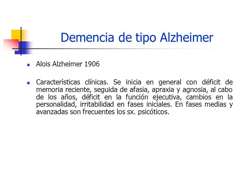 Demencia de tipo Alzheimer Alois Alzheimer 1906 Caracterìsticas clínicas. Se inicia en general con déficit de memoria reciente, seguida de afasia, apr