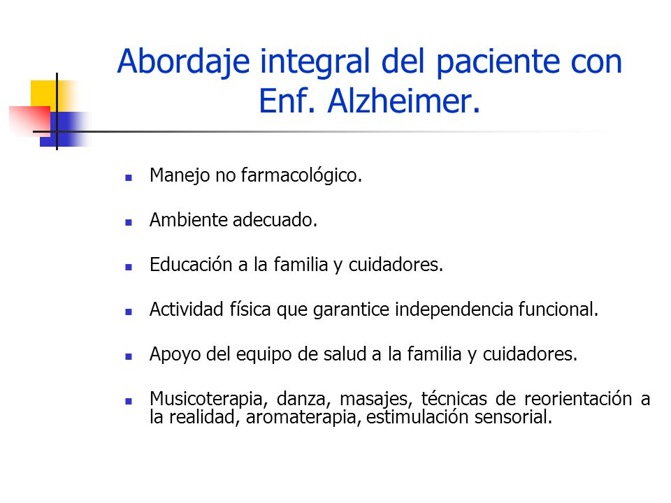 Abordaje integral del paciente con Enf. Alzheimer. Manejo no farmacológico. Ambiente adecuado. Educación a la familia y cuidadores. Actividad física q