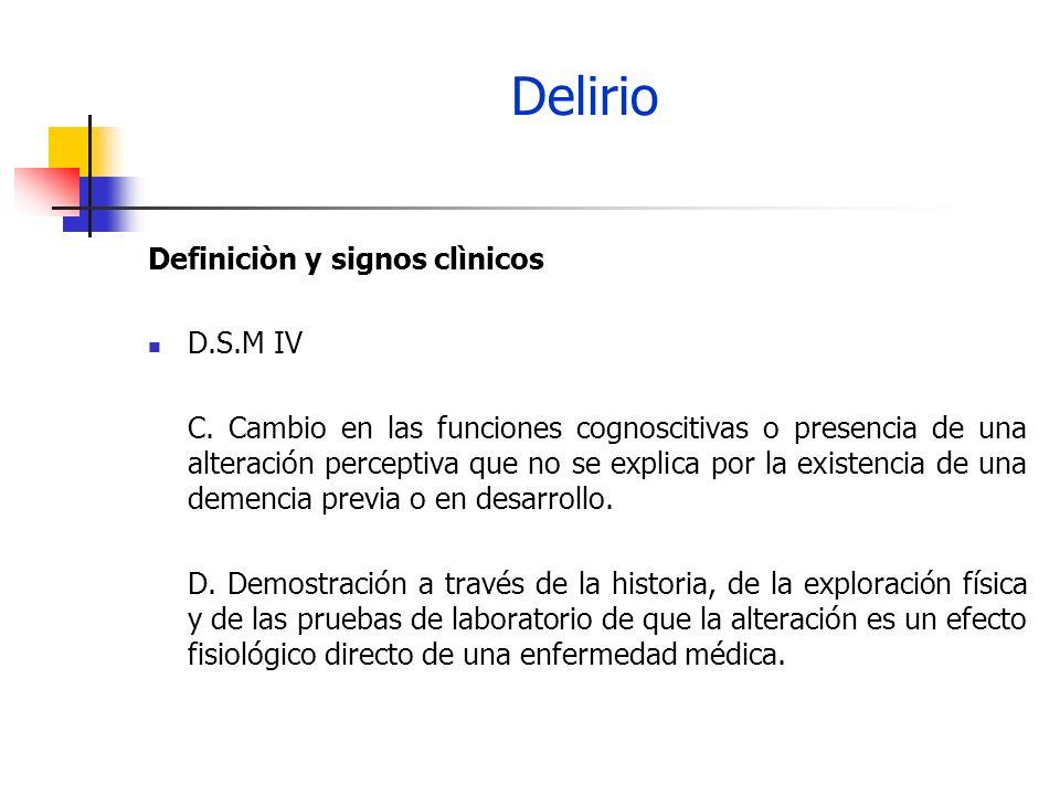 Definiciòn y signos clìnicos D.S.M IV C. Cambio en las funciones cognoscitivas o presencia de una alteración perceptiva que no se explica por la exist