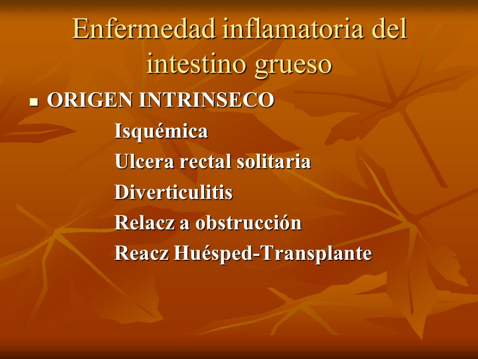 Enfermedad inflamatoria del intestino grueso ORIGEN INTRINSECO ORIGEN INTRINSECO Isquémica Isquémica Ulcera rectal solitaria Ulcera rectal solitaria D