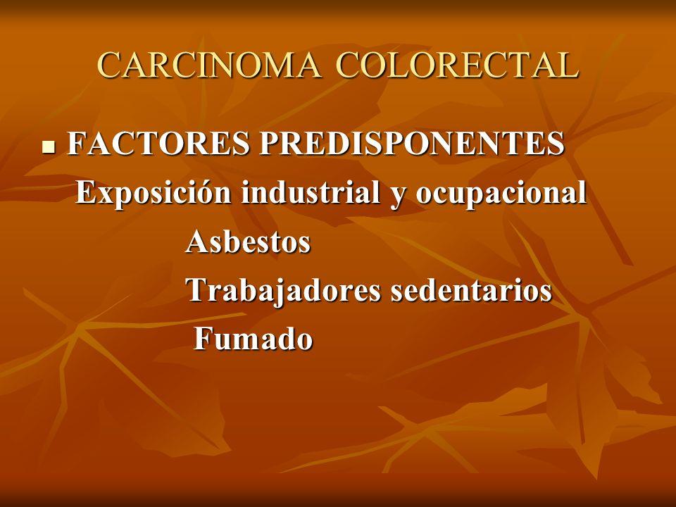 CARCINOMA COLORECTAL FACTORES PREDISPONENTES FACTORES PREDISPONENTES Exposición industrial y ocupacional Exposición industrial y ocupacional Asbestos