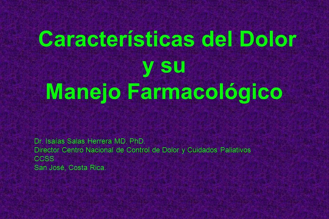 Características del Dolor y su Manejo Farmacológico Dr. Isaías Salas Herrera MD. PhD. Director Centro Nacional de Control de Dolor y Cuidados Paliativ