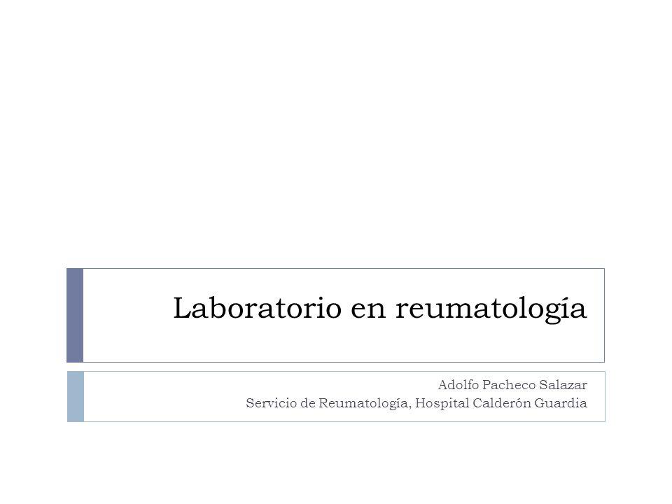 Aspectos a abordar Reactantes de fase aguda Sistema del complemento Factor reumatoide, Péptido cíclico citrulinado HLA-B27 Anticuerpos antinucleares Anticuerpos contra el citoplasma de los neutrófilos Líquido sinovial