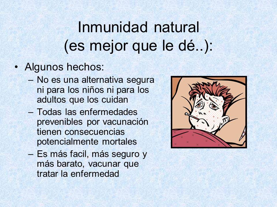 Inmunidad natural (es mejor que le dé..): Algunos hechos: –No es una alternativa segura ni para los niños ni para los adultos que los cuidan –Todas la