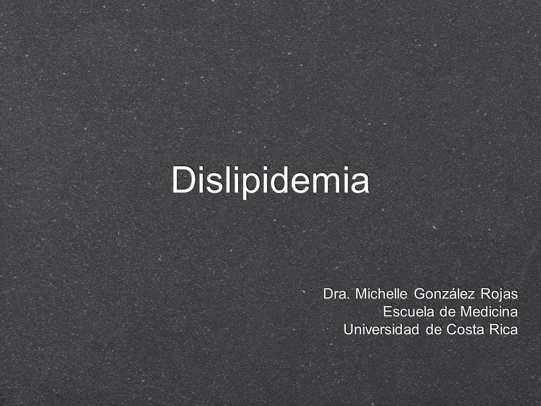 Dislipidemia Dra. Michelle González Rojas Escuela de Medicina Universidad de Costa Rica Dra. Michelle González Rojas Escuela de Medicina Universidad d