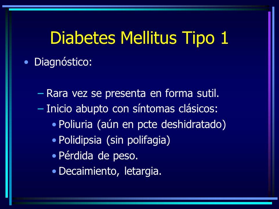 Diabetes Mellitus Tipo 1 Diagnóstico: –Rara vez se presenta en forma sutil.
