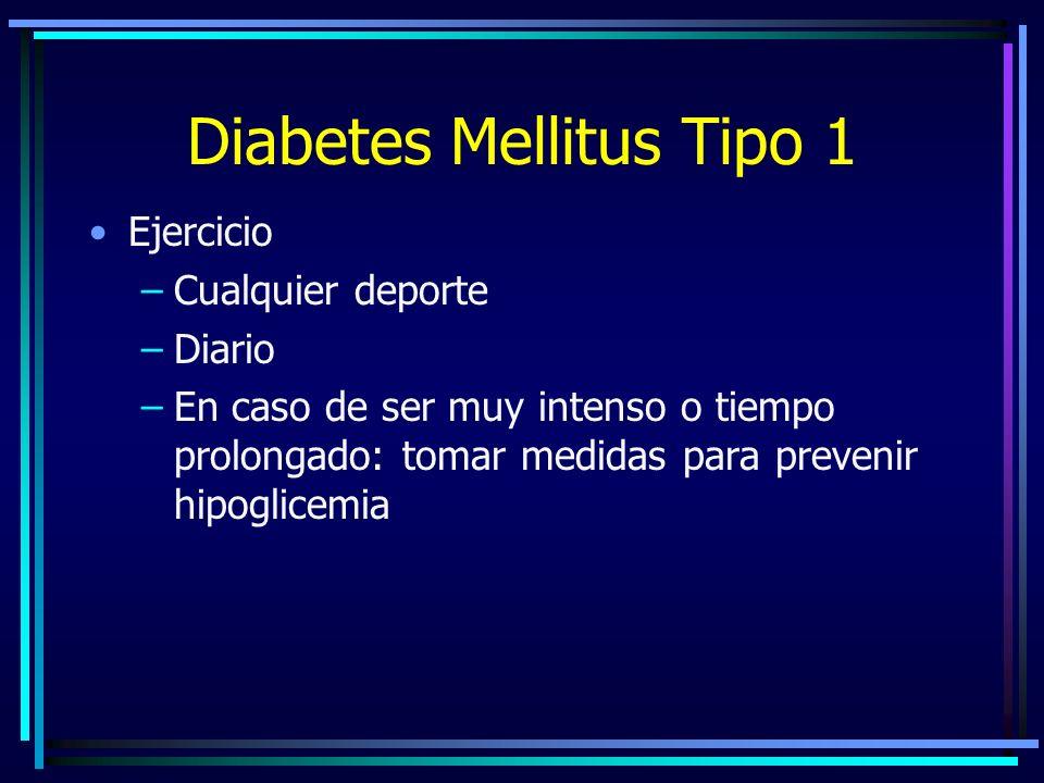 Diabetes Mellitus Tipo 1 Ejercicio –Cualquier deporte –Diario –En caso de ser muy intenso o tiempo prolongado: tomar medidas para prevenir hipoglicemia