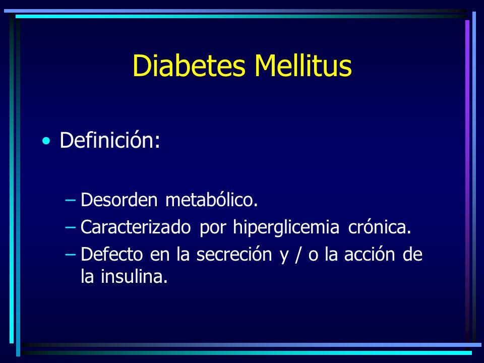 Diabetes Mellitus Definición: –Desorden metabólico.