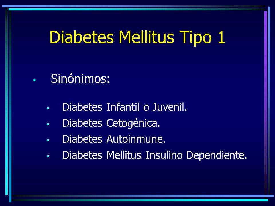 Diabetes Mellitus Tipo 1 Sinónimos: Diabetes Infantil o Juvenil.
