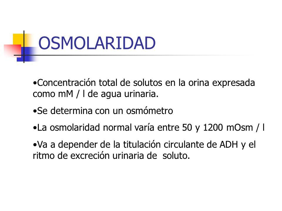 OSMOLARIDAD Concentración total de solutos en la orina expresada como mM / l de agua urinaria. Se determina con un osmómetro La osmolaridad normal var