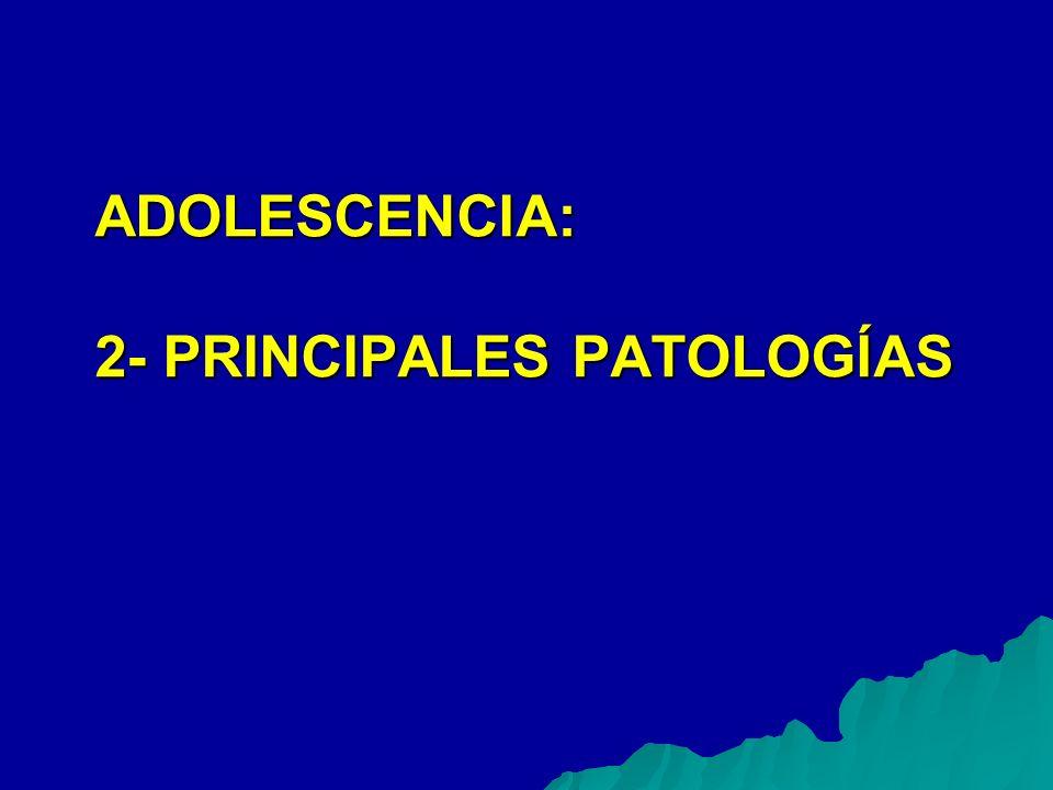 ADOLESCENCIA: 2- PRINCIPALES PATOLOGÍAS