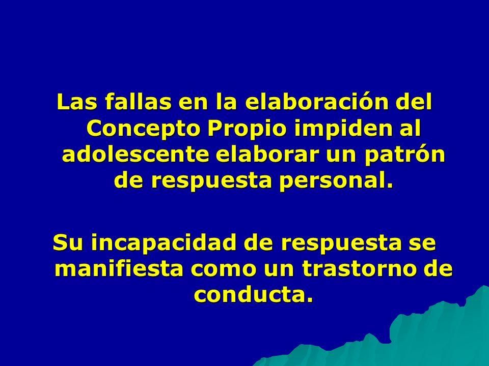 Las fallas en la elaboración del Concepto Propio impiden al adolescente elaborar un patrón de respuesta personal.
