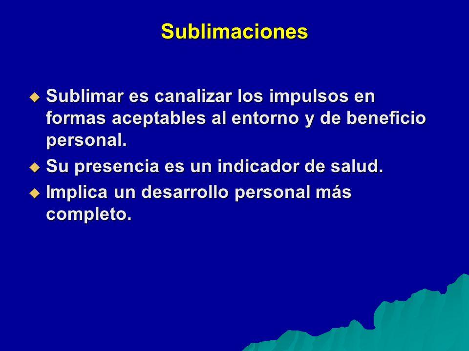 Sublimaciones Sublimar es canalizar los impulsos en formas aceptables al entorno y de beneficio personal.