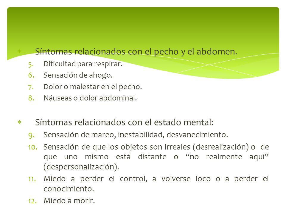 Síntomas relacionados con el pecho y el abdomen. 5.Dificultad para respirar. 6.Sensación de ahogo. 7.Dolor o malestar en el pecho. 8.Náuseas o dolor a