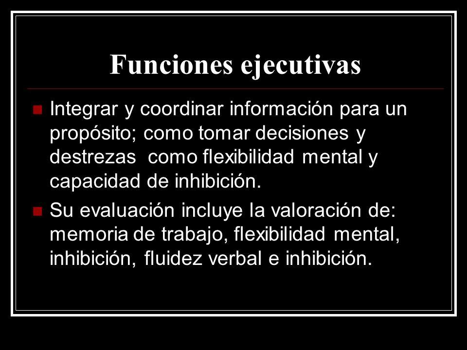 Funciones ejecutivas Integrar y coordinar información para un propósito; como tomar decisiones y destrezas como flexibilidad mental y capacidad de inh