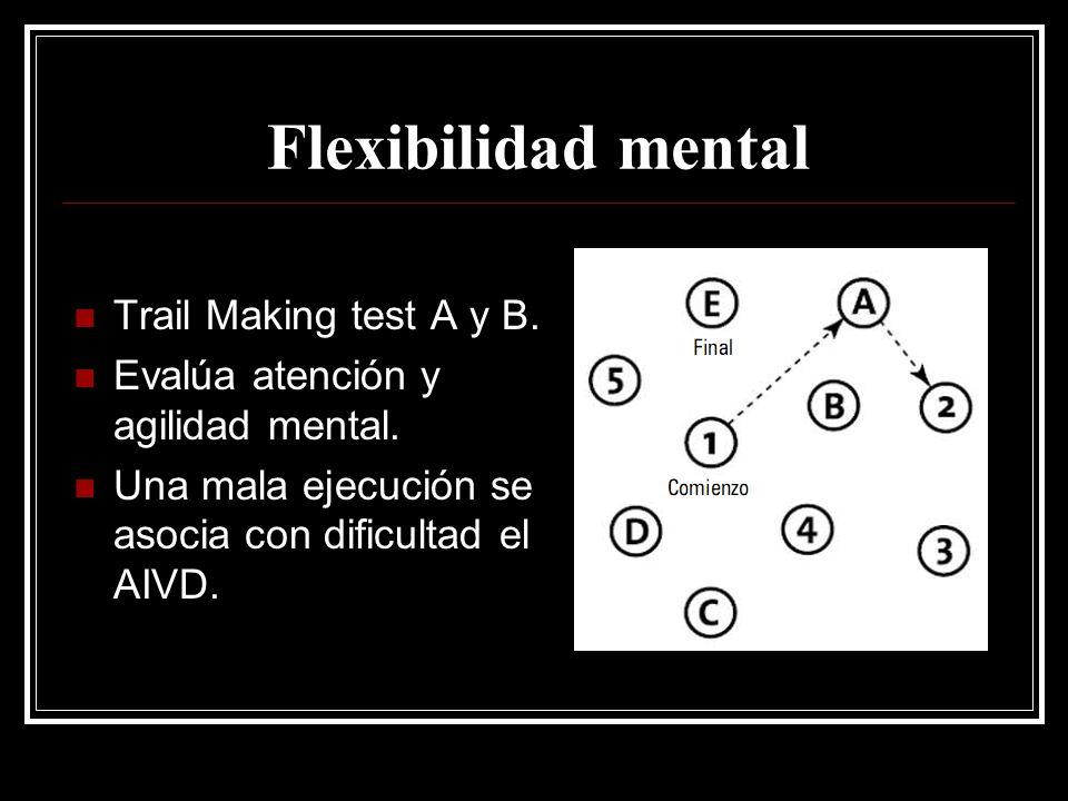 Flexibilidad mental Trail Making test A y B. Evalúa atención y agilidad mental. Una mala ejecución se asocia con dificultad el AIVD.