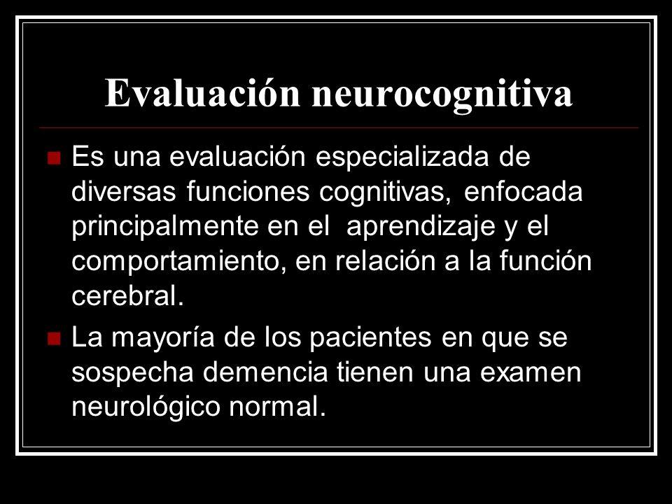 Evaluación neurocognitiva Es una evaluación especializada de diversas funciones cognitivas, enfocada principalmente en el aprendizaje y el comportamie