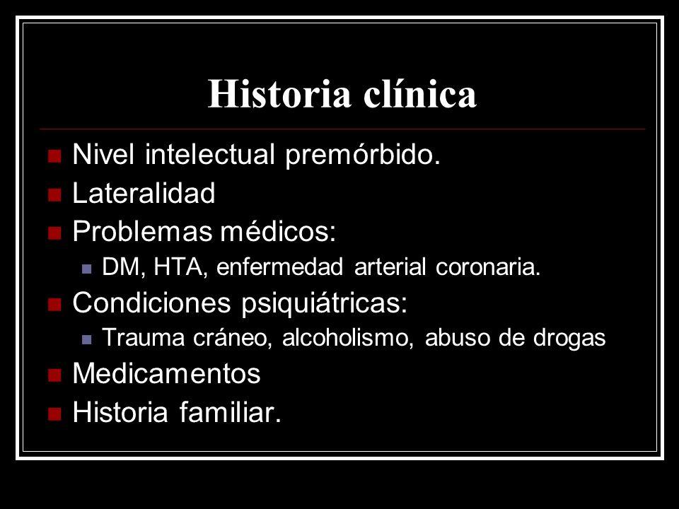 Historia clínica Nivel intelectual premórbido. Lateralidad Problemas médicos: DM, HTA, enfermedad arterial coronaria. Condiciones psiquiátricas: Traum