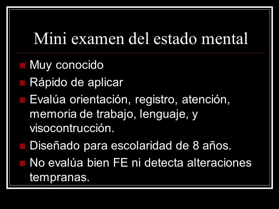 Mini examen del estado mental Muy conocido Rápido de aplicar Evalúa orientación, registro, atención, memoria de trabajo, lenguaje, y visocontrucción.