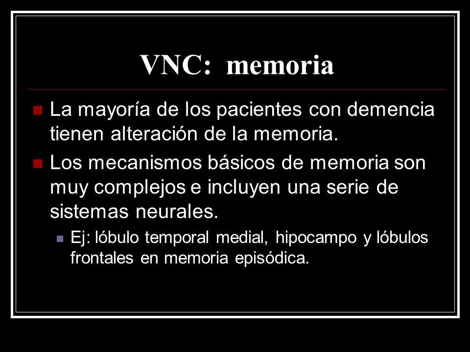 VNC: memoria La mayoría de los pacientes con demencia tienen alteración de la memoria. Los mecanismos básicos de memoria son muy complejos e incluyen