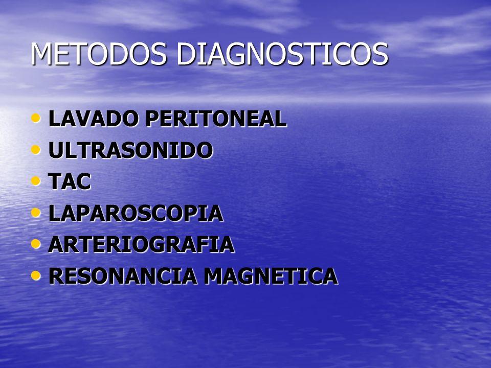 METODOS DIAGNOSTICOS LAVADO PERITONEAL LAVADO PERITONEAL ULTRASONIDO ULTRASONIDO TAC TAC LAPAROSCOPIA LAPAROSCOPIA ARTERIOGRAFIA ARTERIOGRAFIA RESONANCIA MAGNETICA RESONANCIA MAGNETICA